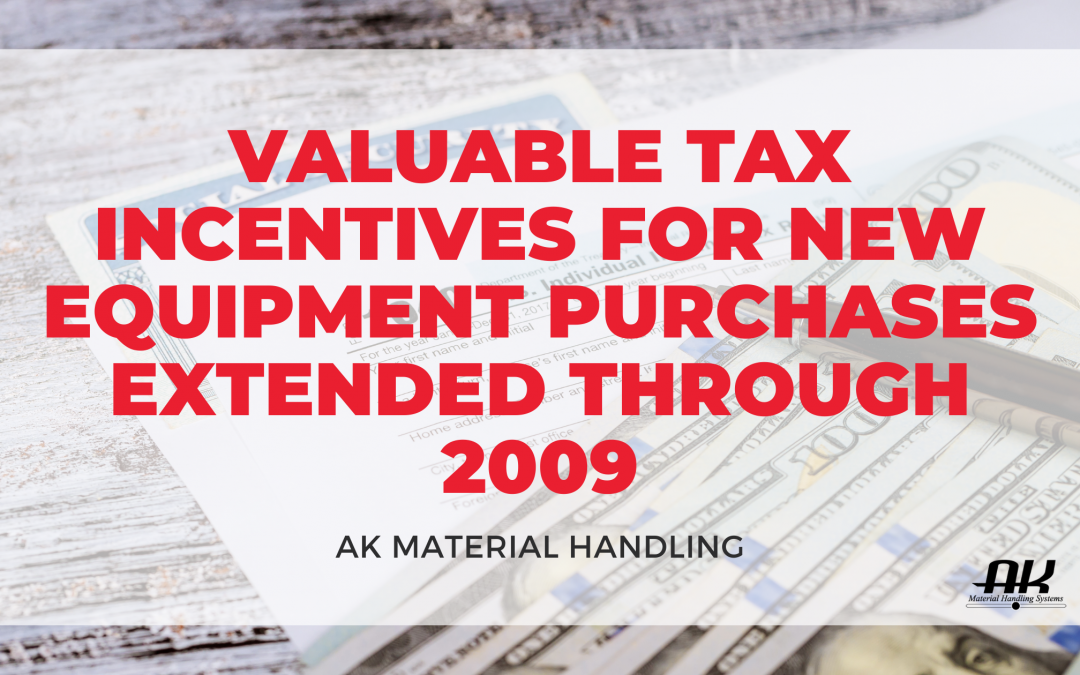 Valuable Tax Incentives for New Equipment Purchases Extended Through 2009