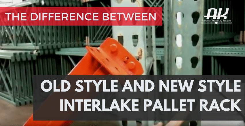 Difference between new style interlake pallet rack and old style interlake pallet rack