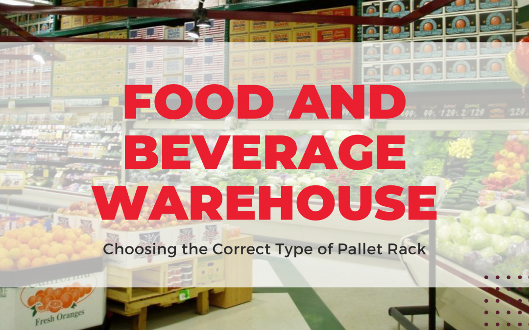 Choosing the Correct Pallet Rack System For Food & Beverage Warehouses